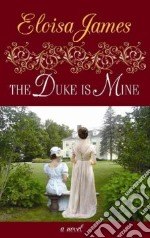 The Duke Is Mine libro in lingua di James Eloisa