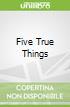 Five True Things