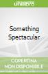 Something Spectacular