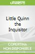 Little Quinn the Inquisitor