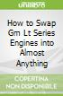 How to Swap Gm Lt Series Engines into Almost Anything