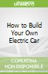 How to Build Your Own Electric Car