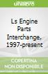 Ls Engine Parts Interchange, 1997-present
