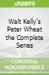 Walt Kelly's Peter Wheat the Complete Series