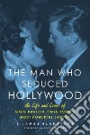 The Man Who Seduced Hollywood