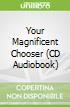 Your Magnificent Chooser (CD Audiobook)