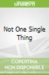 Not One Single Thing