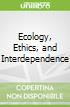 Ecology, Ethics, and Interdependence