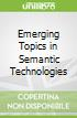 Emerging Topics in Semantic Technologies