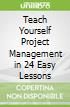 Teach Yourself Project Management in 24 Easy Lessons