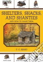 Shelters, Shacks, and Shanties libro in lingua di Beard D. C.