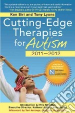 Cutting-Edge Therapies for Autism 2011-2012 libro in lingua di Siri Ken, Lyons Tony