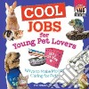 Cool Jobs for Young Pet Lovers libro str