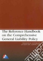 The Reference Handbook on the Comprehensive General Liability Policy libro in lingua di Rutkin Alan S. (EDT), Tungander Robert (EDT)