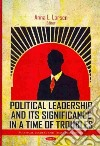 Political Leadership and Its' Significance in a Time of Troubles
