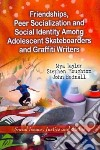 Friendships, Peer Socialization and Social Identity Among Adolescent Skateboarders and Graffiti Writers
