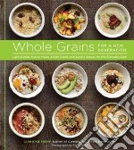 Whole Grains for a New Generation libro in lingua di Krissoff Liana, Allen Rinne (PHT)