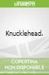 Knucklehead.