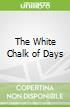 The White Chalk of Days