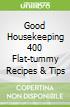 Good Housekeeping 400 Flat-tummy Recipes & Tips