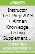Instructor Test Prep 2019 + Airman Knowledge Testing Supplement for Flight Instructor, Ground Instructor, and Sport Pilot Instructor