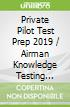 Private Pilot Test Prep 2019 / Airman Knowledge Testing Supplement for Sport Pilot, Recreational Pilot, Remote Pilot, and Private Pilot 2018
