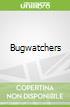 Bugwatchers