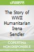 The Story of WWII Humanitarian Irena Sendler