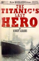 The Titanic's Last Hero libro in lingua di Adams Moody