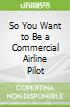 So You Want to Be a Commercial Airline Pilot