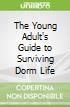 The Young Adult's Guide to Surviving Dorm Life