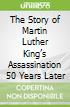 The Story of Martin Luther King's Assassination 50 Years Later