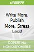 Write More, Publish More, Stress Less!