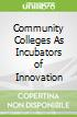Community Colleges As Incubators of Innovation