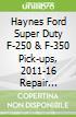Haynes Ford Super Duty F-250 & F-350 Pick-ups, 2011-16 Repair Manual