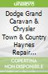 Dodge Grand Caravan & Chrysler Town & Country Haynes Repair Manual