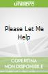 Please Let Me Help