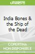 India Bones & the Ship of the Dead