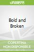 Bold and Broken