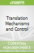 Translation Mechanisms and Control