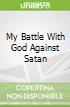 My Battle With God Against Satan