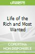 Life of the Rich and Most Wanted