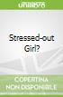 Stressed-out Girl?