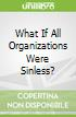 What If All Organizations Were Sinless?