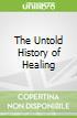 The Untold History of Healing libro str