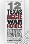 12 Texas Aggie War Heroes