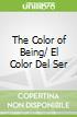 The Color of Being/ El Color Del Ser