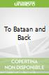 To Bataan and Back
