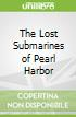 The Lost Submarines of Pearl Harbor