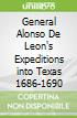 General Alonso De Leon's Expeditions into Texas 1686-1690